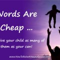 Words Are Cheap ...