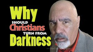Why Christians should turn away from darkness