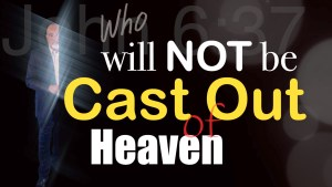 Who Will Not Be Cast Out Of Heaven