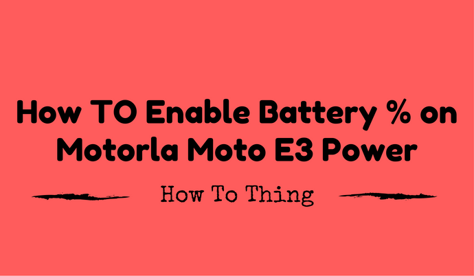 How to Enable Battery Percentage in Moto E3 Power