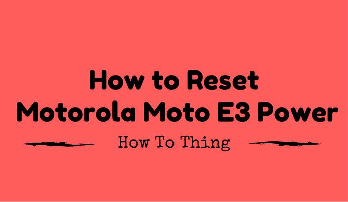 how-to-reset-motorola-moto-e3-power