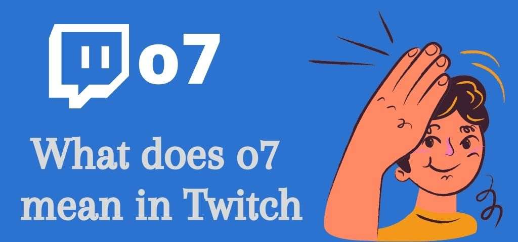 What does o7 mean in twitch