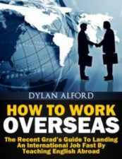 book cover - How To Work Overseas - The Recent Grad's Guide To Landing An International Job Fast By Teaching English Abroad