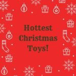 HOTTEST Christmas Toys!!