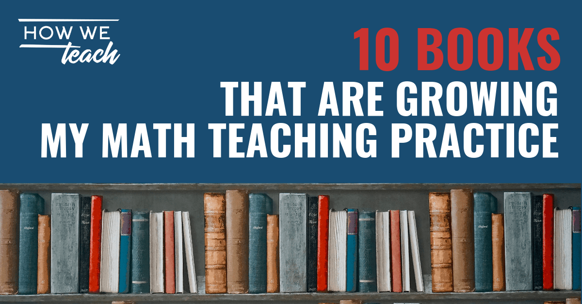 10 Books that are Growing My Math Teaching Practice — How We ...