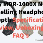 Sony MDR-1000X Specifications, Review & FAQ's