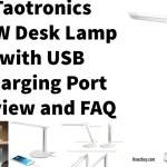 TaoTronics 12 W LED Desk Lamp with USB Charging Port – TT-DL13 Review and FAQ