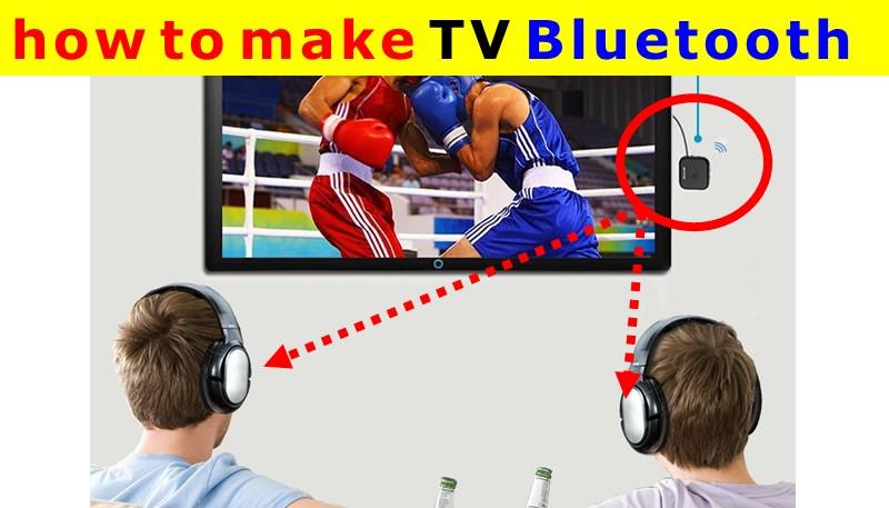 how to make TV Bluetooth