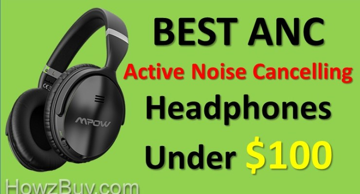 Best Active Noise Cancelling Headphones Under $100 [best picks 2018]