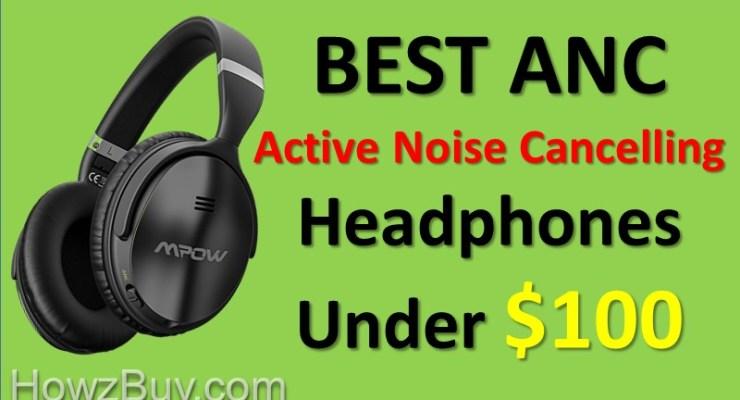 Best Active Noise Cancelling Headphones Under $100 In 2018