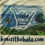 Howzit Kohala T Shirts Available