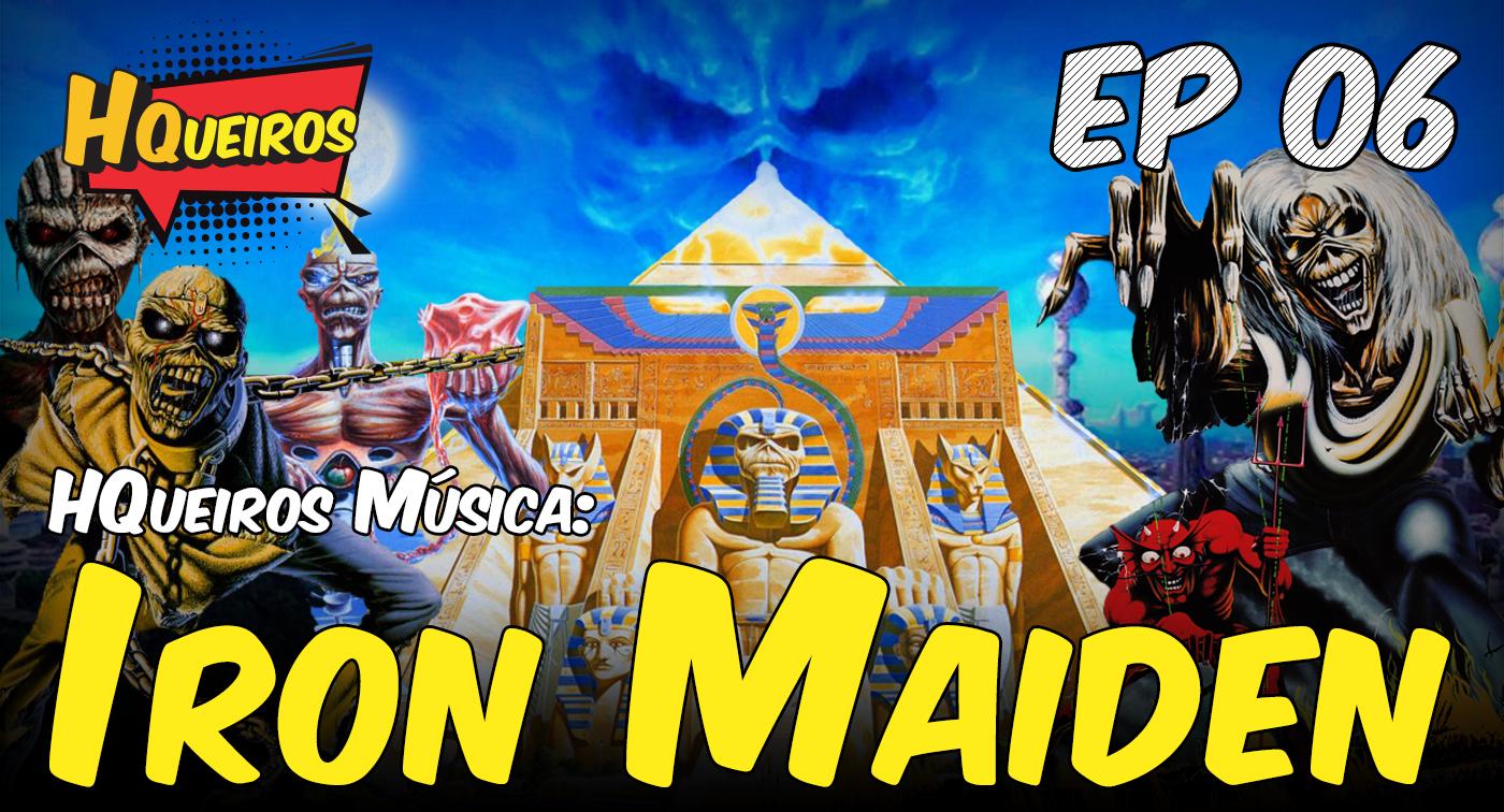 Ep 06 | HQueiros Música: Iron Maiden