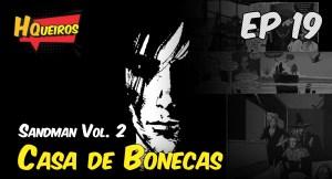 Ep 19 | Sandman Vol.2 Casa de Bonecas