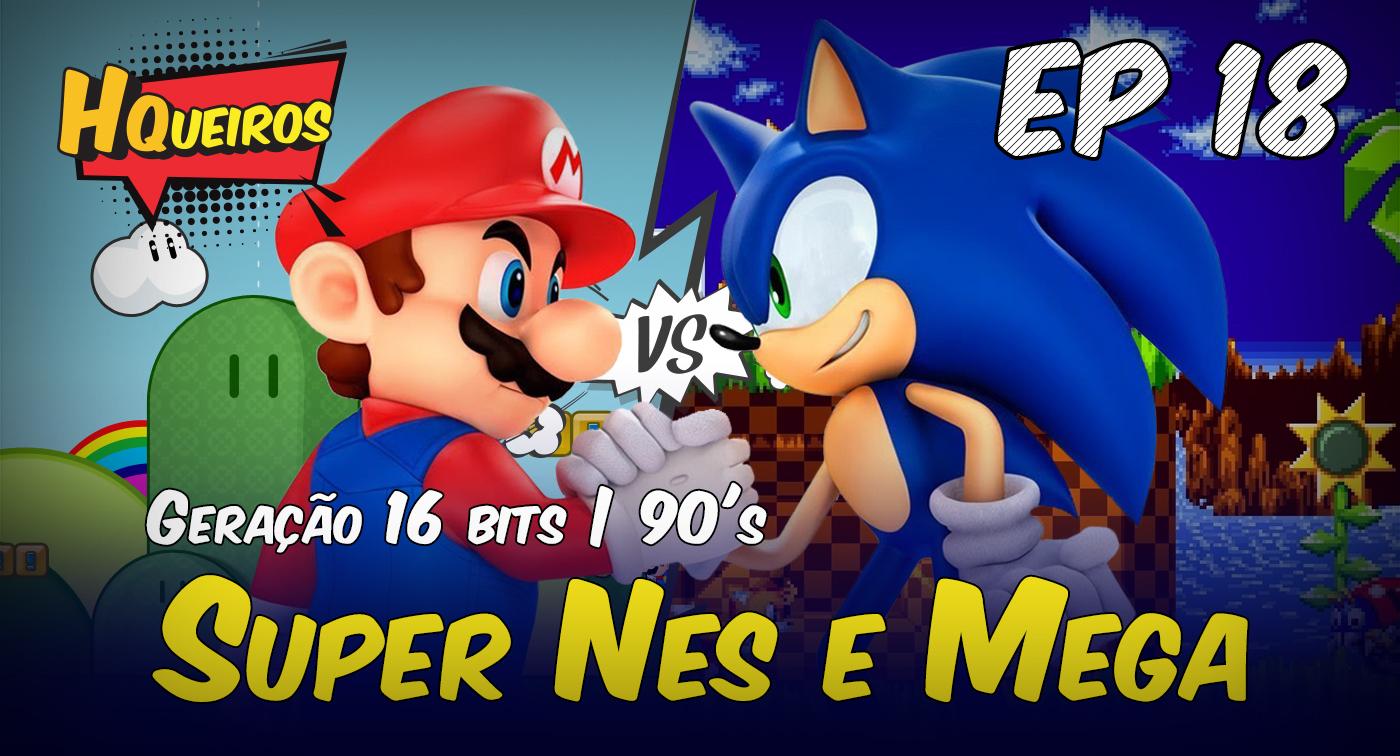 Ep 18 | Geração 16bits SuperNes vs Mega
