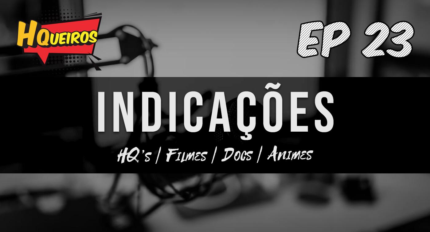 Ep 23 | Indicações