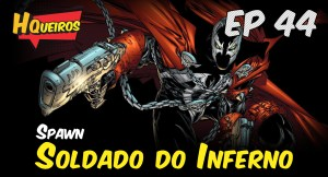 Ep 44 | Spawn – Soldado do Inferno