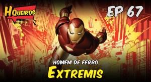 Ep 67 | Homem de Ferro – Extremis