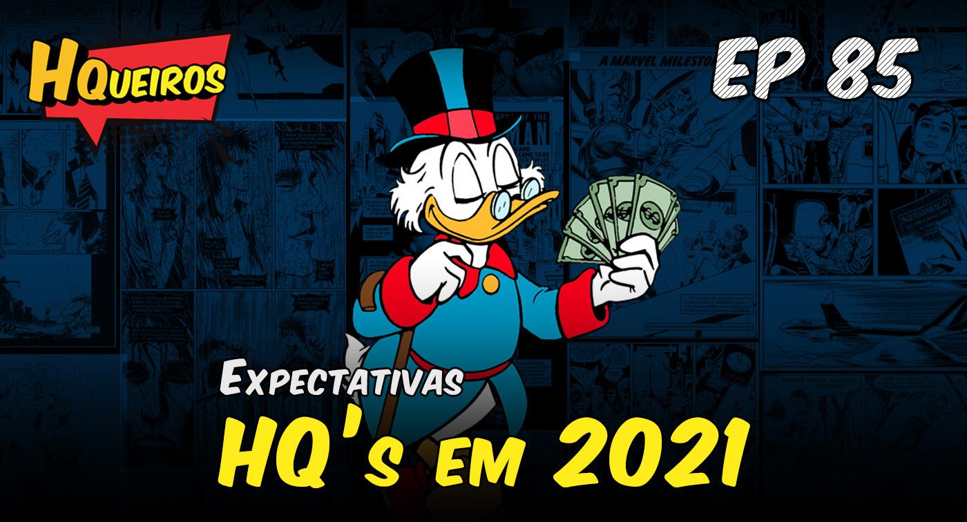 Ep 85 | Expectativas – HQ's em 2021