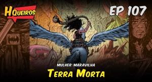 Ep 107 | Mulher Maravilha – Terra Morta