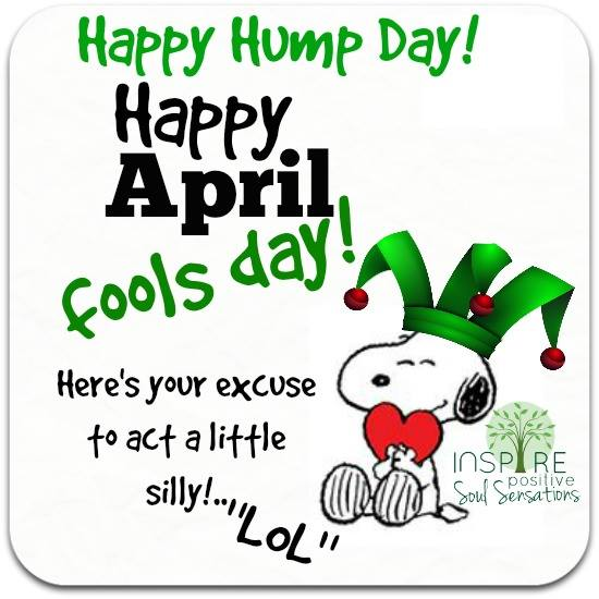"April 1, 2015 …. ""April Fools & Hump Day""!! 