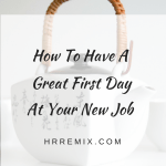How To Have A Great First Day At The New Job