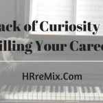 Lack of Curiosity is Killing Your Career