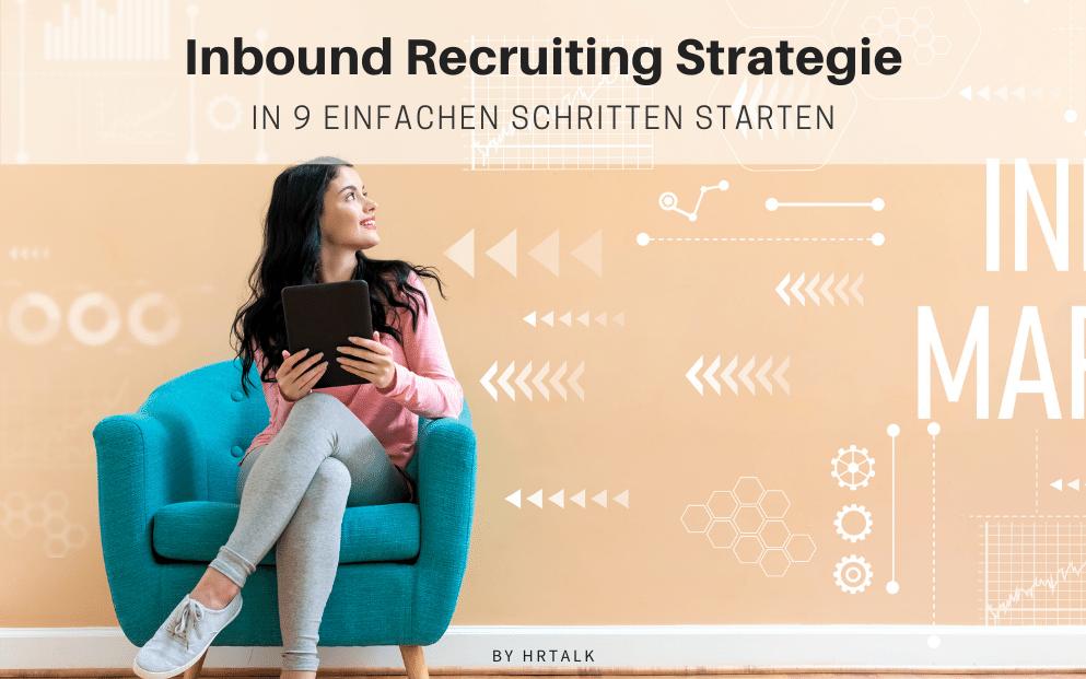 Inbound Recruiting Strategie: In 9 einfachen Schritten starten