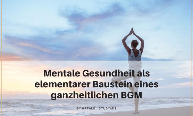 Mentale Gesundheit als elementarer Baustein eines ganzheitlichen BGM