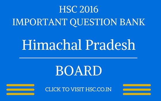 Himachal Pradesh HSC 2016 IMPORTANT QUESTION BANK