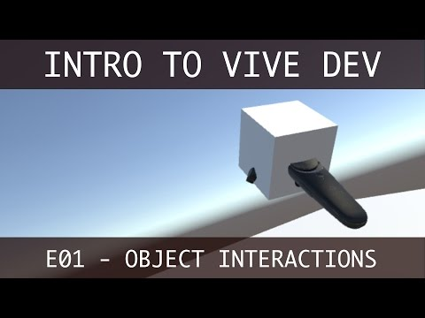 Object Interactions – How To Make Games For The HTC Vive In
