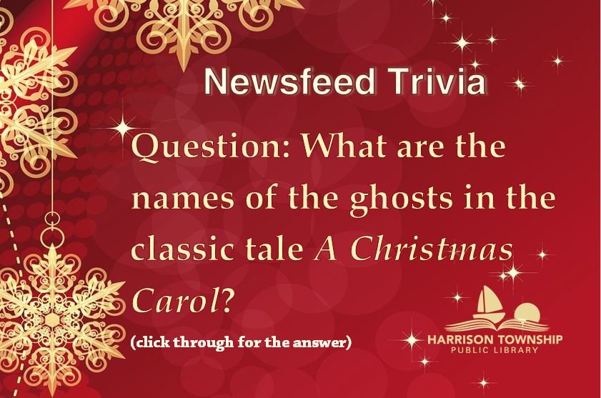 Question: What are the names of the ghosts in the classic tale A Christmas Carol?