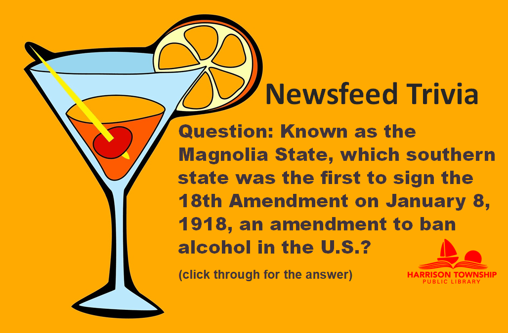 Known as the Magnolia State, which southern state was the first to sign the 18th Amendment on January 8, 1918, an amendment to ban alcohol in the U.S.?