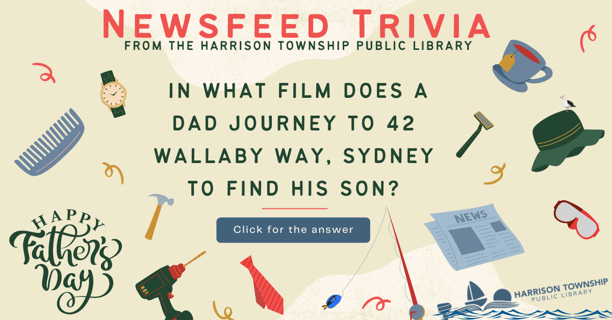 Newsfeed Trivia from the Harrison Township Public Library. Question: In what film does a dad journey to 42 Wallaby Way, Sydney to find his son?