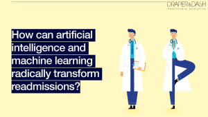 How can artificial intelligence and machine learning radically transform readmissions?