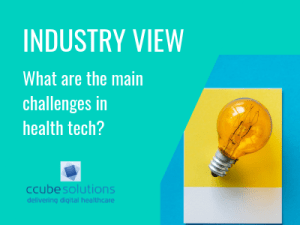 Industry View: What are the main challenges in healthcare tech?