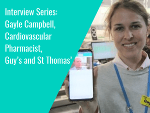 Interview Series: Gayle Campbell, Cardiovascular Pharmacist, Guy's and St Thomas'