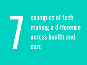 Feature: 7 examples of tech making a difference across health and care