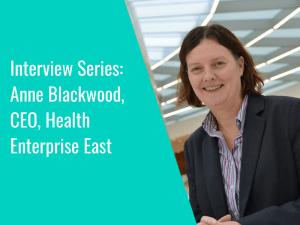 Interview Series: Anne Blackwood, CEO, Health Enterprise East