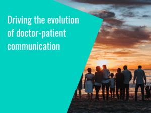 Drivingthe evolution of doctor-patient communication