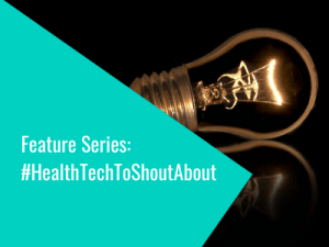 Feature: #HealthTechToShoutAbout