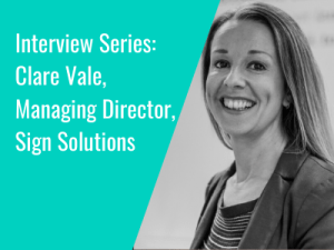 Interview Series: Clare Vale, Managing Director, Sign Solutions