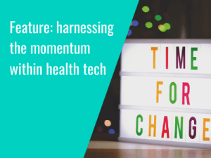 Feature: harnessing the momentum within health tech post-Covid-19