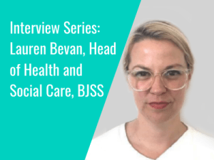 Interview Series: Lauren Bevan, Head of Health and Social Care, BJSS