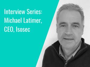 Interview Series: Michael Latimer, CEO, Isosec