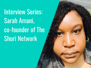 Interview Series: Sarah Amani, co-founder of The Shuri Network