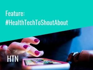 Feature: #HealthTechToShoutAbout
