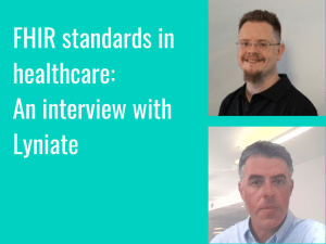 FHIR standards in healthcare: an interview with Lyniate