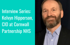 Interview Series: Kelvyn Hipperson, Chief Information Officer at Cornwall NHS
