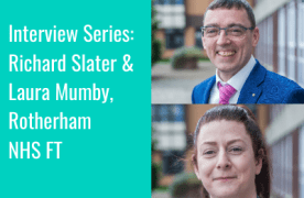 Interview Series: Richard Slater and Laura Mumby of Rotherham NHS FT