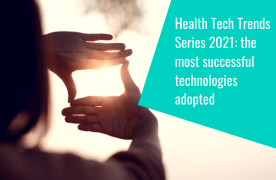 Health Tech Trends Series 2021: the most successful technologies adopted